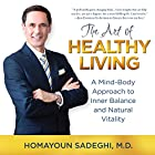 The Art of Healthy Living: A Mind-Body Approach to Inner Balance and Natural Vitality Hörbuch von Homayoun Sadeghi Gesprochen von: Homayoun Sadeghi, Clay Lomakayu, Sarianna Gregg