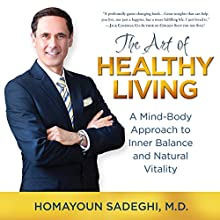 The Art of Healthy Living: A Mind-Body Approach to Inner Balance and Natural Vitality | Livre audio Auteur(s) : Homayoun Sadeghi Narrateur(s) : Homayoun Sadeghi, Clay Lomakayu, Sarianna Gregg