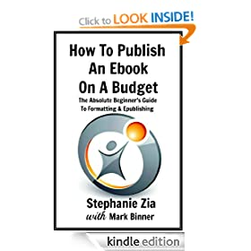 How To Publish An Ebook On A Budget - The Absolute Beginner's Guide To Formatting and Epublishing