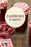 Canning for Beginners: Your guide to increased self-reliance through food preservation