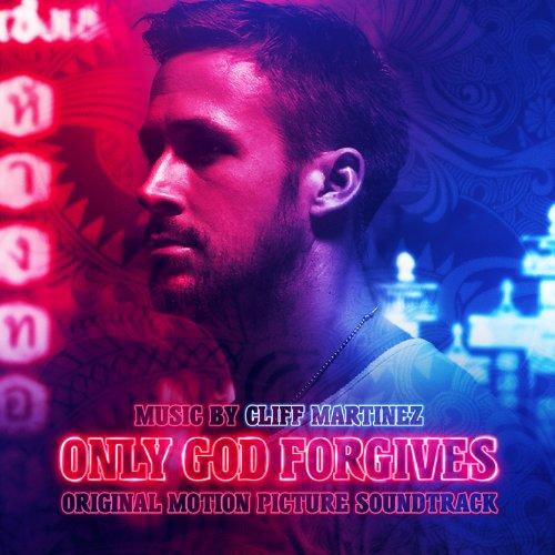 Cliff Martinez - Only God Forgives: Original Motion Picture Soundtrack