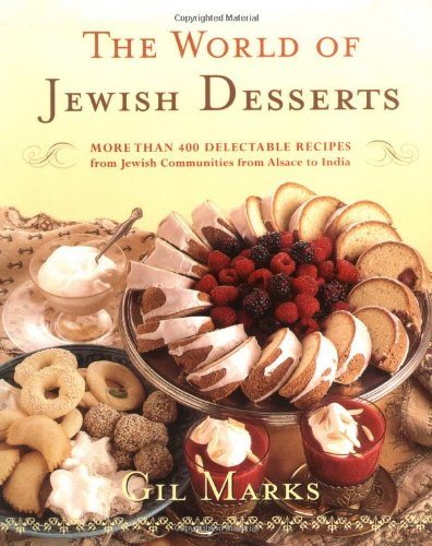 The World Of Jewish Desserts: More Than 400 Delectable Recipes from Jewish Communities by Gil Marks
