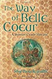 The Way of Belle Coeur: A Woman's Vade Mecum: Volume 1 (The Companion Series for Ink and Honey)