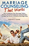 img - for Marriage Counseling: That WORKS! How to Improve Your Marriage, Reignite Attraction & Enhance Communication Through The Power of Effective Marriage Counseling ... Couples Therapy, Marriage, Marriage Help) book / textbook / text book