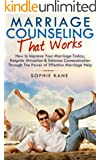 Marriage Counseling: That WORKS! How to Improve Your Marriage, Reignite Attraction & Enhance Communication Through The Power of Effective Marriage Counseling ... Couples Therapy, Marriage, Marriage Help)