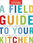 A Field Guide to Your Kitchen: Everyt...