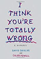 I Think You're Totally Wrong: A Quarrel