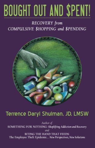 Bought Out and Spent! Recovery from Compulsive Shopping & Spending PDF