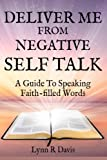 Deliver Me From Negative Self Talk: A Guide To Speaking Faith-filled Words
