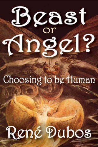 Beast or Angel: Choosing to Be Human, Rene Dubos