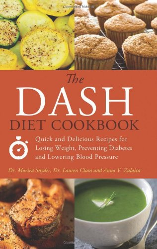 The DASH Diet Cookbook: Quick and Delicious Recipes for Losing Weight, Preventing Diabetes, and Lowering Blood Pressure by Mariza Snyder, Lauren Clum, Anna  V. Zulaica