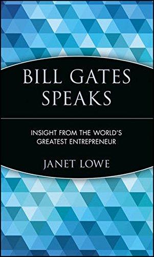 Bill Gates Speaks: Insight from the World's Greatest Entrepreneur: Wisdom from the World's Greatest Entrepreneur