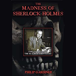 The Madness of Sherlock Holmes | [Philip Gardiner]
