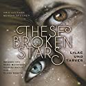 Lilac und Tarver (These Broken Stars 1) Audiobook by Amie Kaufman, Meagan Spooner Narrated by Marie Bierstedt
