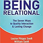 Being Relational: The Seven Ways to Quality Interaction and Lasting Change | Louise Senft,William Senft
