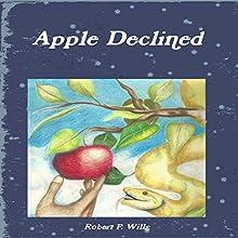 Apple Declined (       UNABRIDGED) by Robert P. Wills Narrated by John Dzwonkowski