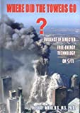 img - for Where Did the Towers Go? Evidence of Directed Free-energy Technology on 9/11 book / textbook / text book