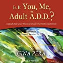 Is It You, Me, or Adult A.D.D.?: Stopping the Roller Coaster When Someone You Love Has Attention Deficit Disorder (       UNABRIDGED) by Gina Pera Narrated by Pam Ward