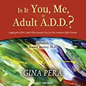 Is It You, Me, or Adult A.D.D.?: Stopping the Roller Coaster When Someone You Love Has Attention Deficit Disorder | [Gina Pera]