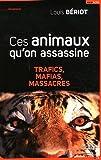echange, troc Louis Bériot - Ces animaux qu'on assassine : Trafics, mafias, massacres