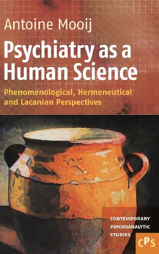 Psychiatry as a Human Science: Phenomenological, Hermeneutical and Lacanian Perspectives (Contemporary Psychoanalytic St