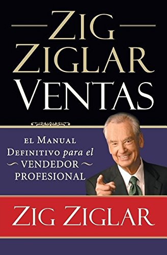 Zig Ziglar Ventas: El manual definitivo para el vendedor profesional (Spanish Edition), by Zig Ziglar