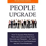 People Upgrade: How to Squeeze More Revenue, Profit and Cashflow from Your Employees and Managers - by Taking Mentoring Out of Your Boardroom and into Your Workforceby Richard Parkes Cordock