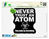 "Never Trust An Atom They Make Up Everything Science Funny Car Sticker Indoor Outdoor 5"" x 4"""