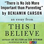 There Is No Job More Important than Parenting: A 'This I Believe' Essay | Benjamin Carson