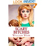 Scary Bitches: 15 of the Scariest Women You'll Ever Meet! by William Webb and Absolute Crime