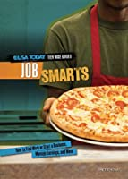 Job Smarts: How to Find Work or Start a Business, Manage Earnings, and More (USA Today Teen Wise Guides: Time, Money, and Relationships)