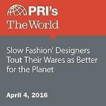 'Slow Fashion' Designers Tout Their Wares as Better for the Planet   Jason Margolis
