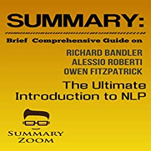 Summary: Brief Comprehensive Guide On: The Ultimate Introduction to NLP: How to Build a Successful Life: Summary Zoom, Volume 23 Audiobook by  Summary Zoom Narrated by Doron Alon