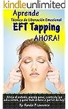 Aprende T�cnica de Liberaci�n Emocional (EFT Tapping) AHORA! Manual Completo para Principiantes: Alivie el estr�s, pierda peso, controle las adicciones, ... dinero a partir de hoy! (Spanish Edition)