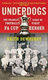 img - for Underdogs: The Unlikely Story of Football's First FA Cup Heroes by Dewhurst, Keith (2013) Paperback book / textbook / text book