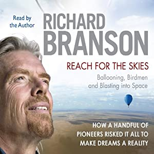 Reach for the Skies: Ballooning, Birdmen and Blasting into Space (       gekürzt) von Richard Branson Gesprochen von: Richard Branson