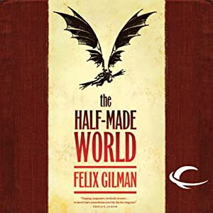 The Half-Made World | [Felix Gilman]