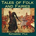 Tales of Folk and Fairies (       UNABRIDGED) by Katharine Pyle Narrated by Cathy Dobson