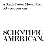 A Study Power Move: Sleep Between Sessions | Steven C. Pan