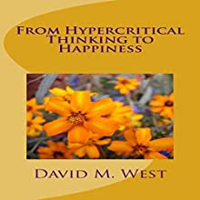 From Hypercritical Thinking to Happiness Audiobook by David Maxwell West Narrated by David Maxwell West