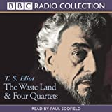 The Waste Land and Four Quartets: Two Works of Poetry by T. S. Eliot (BBC Radio Collections)