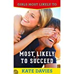 Most Likely to Succeed: Girls Most Likely To..., Book 1 (       UNABRIDGED) by Kate Davies Narrated by Elizabeth Audley