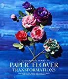 img - for The Exquisite Book of Paper Flower Transformations: Playing with Size, Shape, and Color to Create Spectacular Paper Arrangements book / textbook / text book