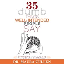 35 Dumb Things Well-Intended People Say: Surprising Things We Say That Widen the Diversity Gap Audiobook by Maura Cullen Narrated by Mary Robinette Kowal