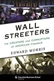 Wall Streeters: The Creators and Corruptors of American Finance (Columbia Business School Publishing)