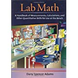 Lab Math: A Handbook of Measurements, Calculations, and Other Quantitative Skills for Use at the Bench ~ Dany Spencer Adams