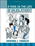 img - for A Year In the Life of an ESL (English Second Language) Student: Idioms and Vocabulary You Can't Live Without by Edward J. Francis (2004-06-28) book / textbook / text book