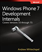 Windows Phone 7 Development Internals: Covers Windows Phone 7 and Windows Phone 7.5
