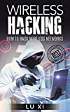 Wireless Hacking: How To Hack Wireless Network (How to Hack, Wireless Hacking, Penetration Testing, Social ... Security, Computer Hacking, Kali Linux)