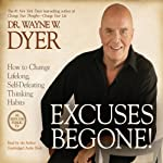 Excuses Begone!: How to Change Lifelong, Self-Defeating Thinking Habits | Wayne W. Dyer